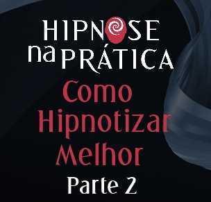 Hipnose Na Prática - Como Hipnotizar melhor - parte 2
