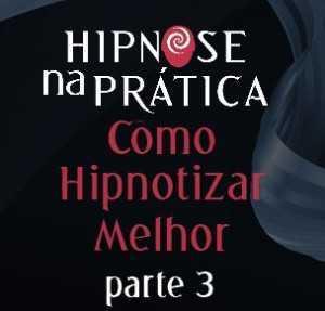 Hipnose Na Prática - Como Hipnotizar melhor - parte 3