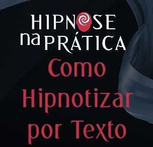 Hipnose Na Prática - Como Hipnotizar por Texto
