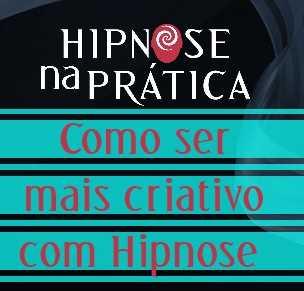 Hipnose Na Prática - Como ser mais criativo com Hipnose