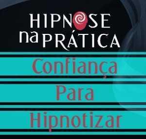 Hipnose Na Prática - Confiança para hipnotizar