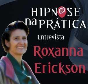 Hipnose Na Prática - Entrevista com Roxanna Erickson