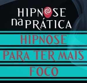 Hipnose Na Prática - Hipnose para ter mais Foco