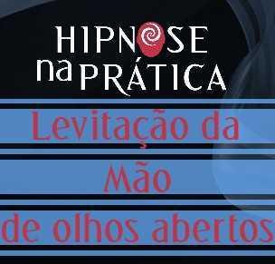 Hipnose Na Prática - Indução hipnótica de olhos abertos - Levitação da mão