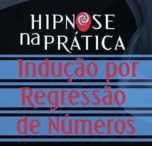 Hipnose Na Prática - Indução por Regressão de Números