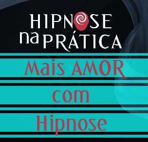 Hipnose Na Prática - Mais AMOR com Hipnose