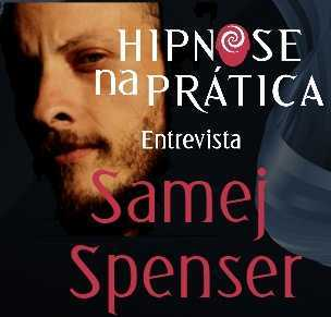 Hipnose na Prática - Entrevista com Samej Spenser