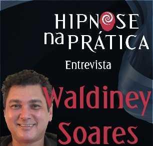 Hipnose na Prática - Entrevista com Waldiney Soares