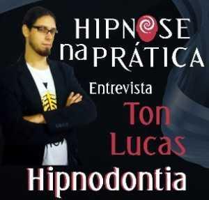 Hipnose na Prática - Hipnodontia - Entrevista com Ton Lucas