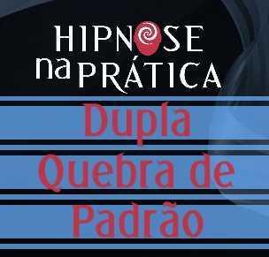 Hipnose na Prática - Indução Dupla quebra de Padrão