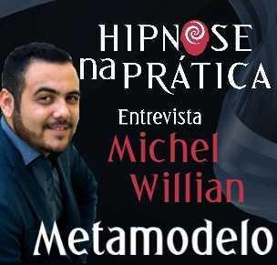 Hipnose na Prática - Metamodelo - Entrevista com Michel Willian