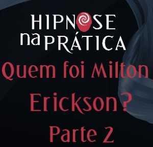 Hipnose na Prática - Quem foi Milton Erickson - Parte 2