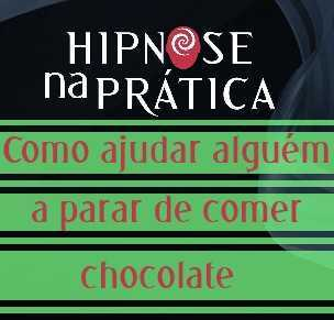 Hipnoterapia Na Prática - Como ajudar alguém a parar de comer chocolate com Hipnose